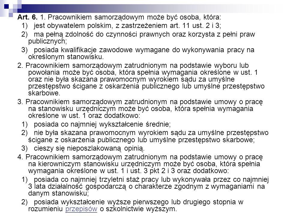 Art. 6. 1. Pracownikiem samorządowym może być osoba, która: 1) jest obywatelem polskim, z zastrzeżeniem art. 11 ust. 2 i 3; 2) ma pełną zdolność do cz