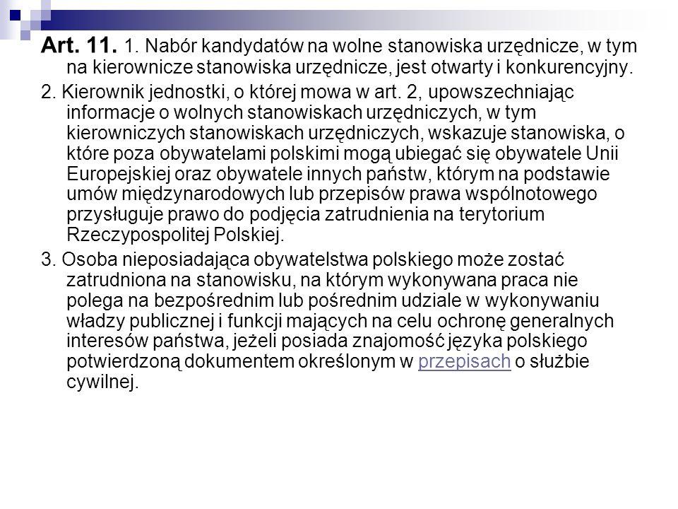Art. 11. 1. Nabór kandydatów na wolne stanowiska urzędnicze, w tym na kierownicze stanowiska urzędnicze, jest otwarty i konkurencyjny. 2. Kierownik je