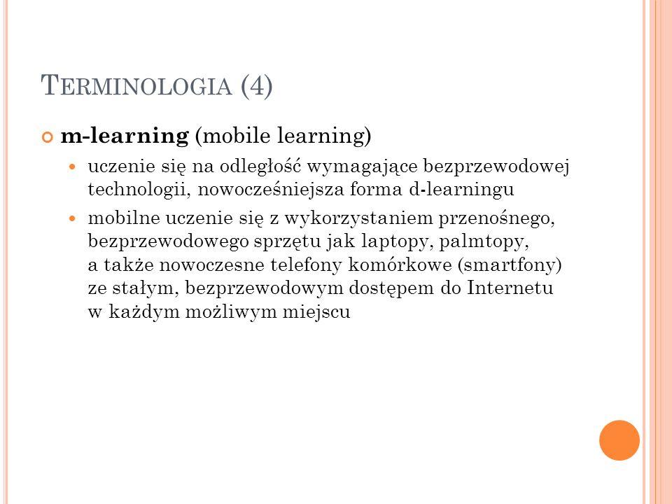 T ERMINOLOGIA (4) m-learning (mobile learning) uczenie się na odległość wymagające bezprzewodowej technologii, nowocześniejsza forma d-learningu mobil