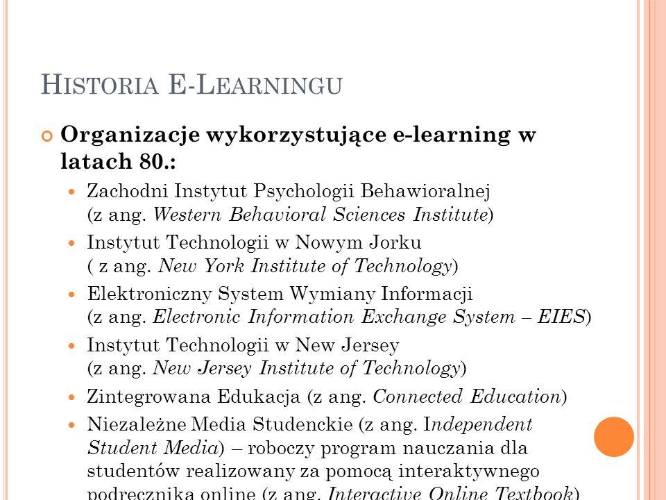 H ISTORIA E-L EARNINGU Organizacje wykorzystujące e-learning w latach 80.: Zachodni Instytut Psychologii Behawioralnej (z ang. Western Behavioral Scie