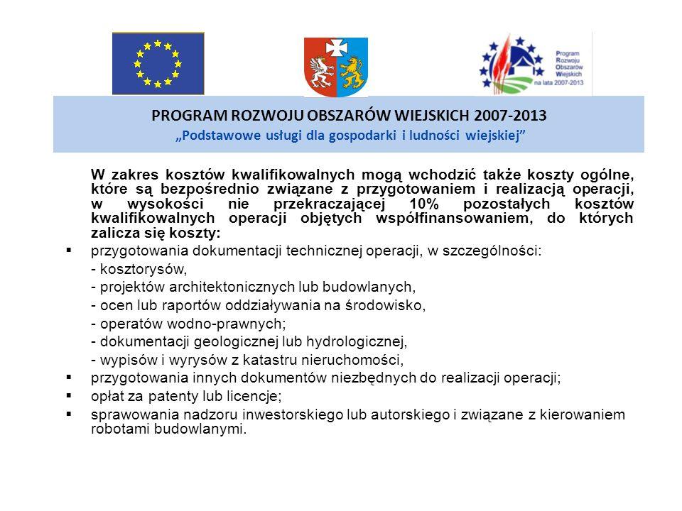 PROGRAM ROZWOJU OBSZARÓW WIEJSKICH 2007-2013 Podstawowe usługi dla gospodarki i ludności wiejskiej W zakres kosztów kwalifikowalnych mogą wchodzić tak