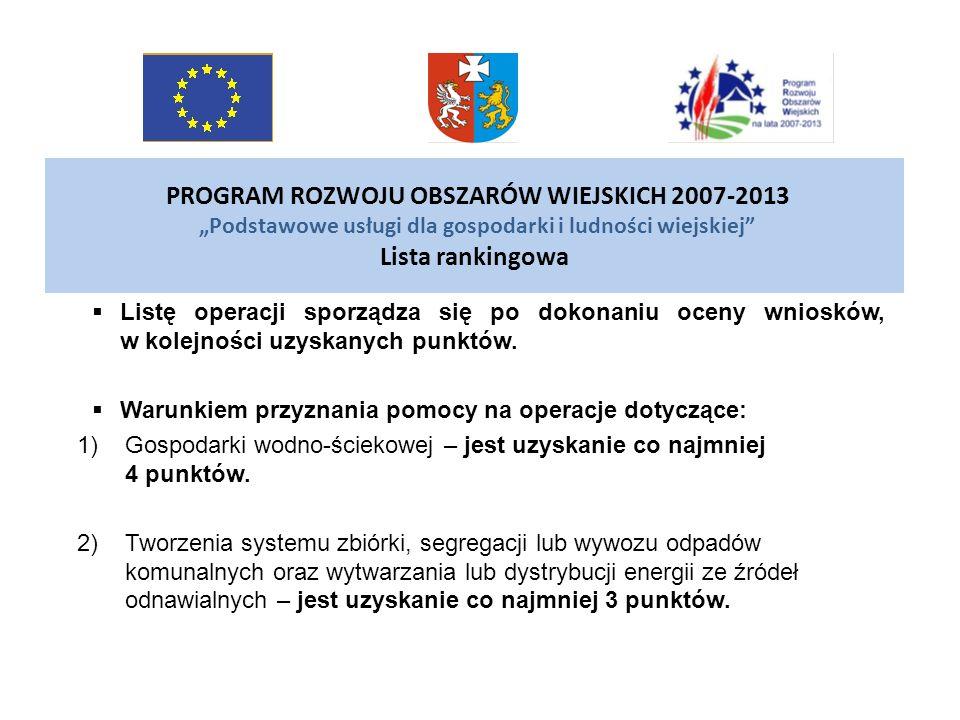 PROGRAM ROZWOJU OBSZARÓW WIEJSKICH 2007-2013 Podstawowe usługi dla gospodarki i ludności wiejskiej Lista rankingowa Listę operacji sporządza się po do