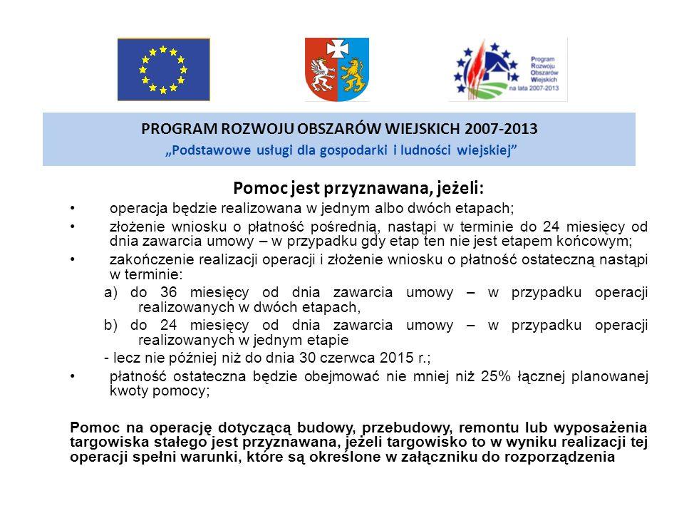 PROGRAM ROZWOJU OBSZARÓW WIEJSKICH 2007-2013 Podstawowe usługi dla gospodarki i ludności wiejskiej Pomoc polega na refundacji kosztów kwalifikowalnych, jeżeli: 1.