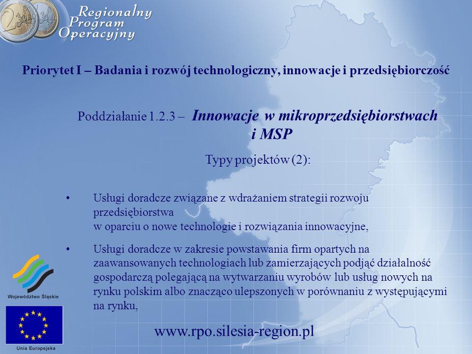 www.rpo.silesia-region.pl Priorytet I – Badania i rozwój technologiczny, innowacje i przedsiębiorczość Poddziałanie 1.2.3 – Innowacje w mikroprzedsięb