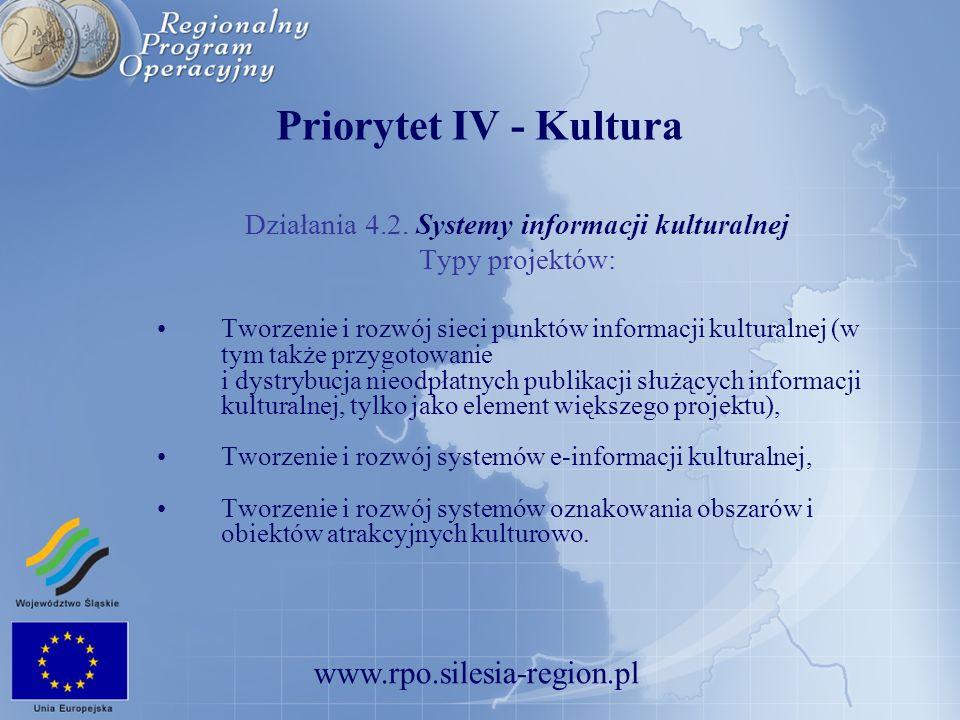 www.rpo.silesia-region.pl Priorytet IV - Kultura Działania 4.2. Systemy informacji kulturalnej Typy projektów: Tworzenie i rozwój sieci punktów inform
