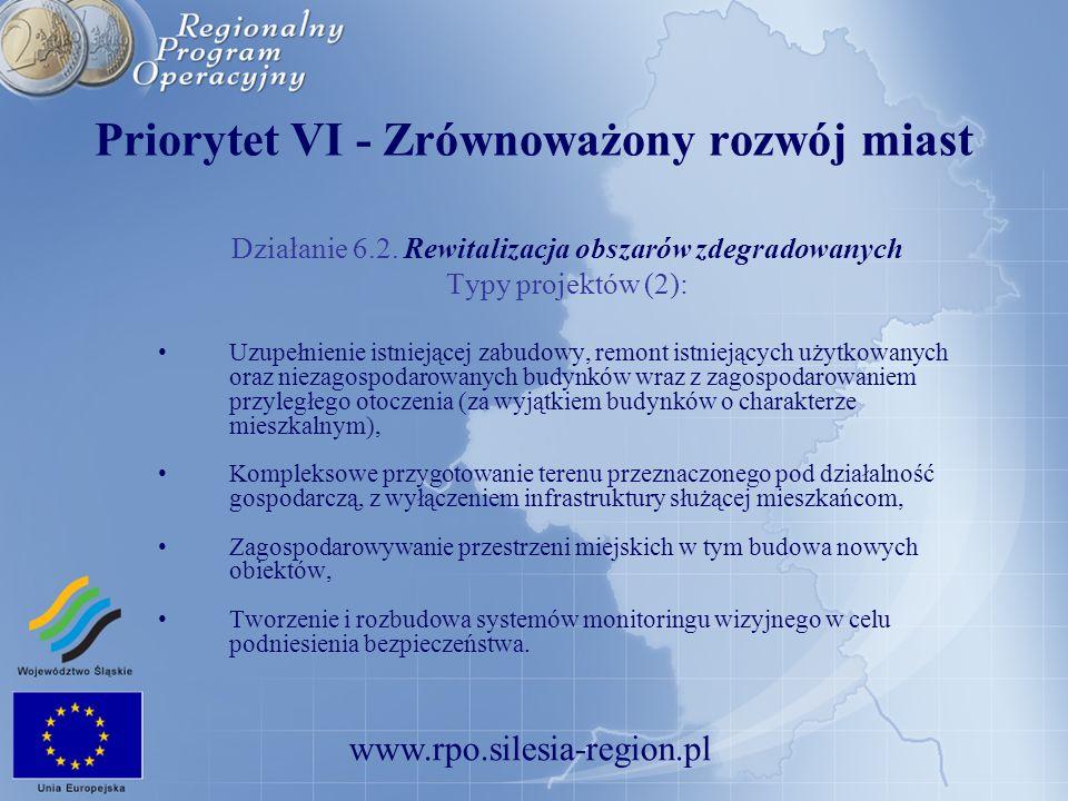 www.rpo.silesia-region.pl Priorytet VI - Zrównoważony rozwój miast Działanie 6.2. Rewitalizacja obszarów zdegradowanych Typy projektów (2): Uzupełnien