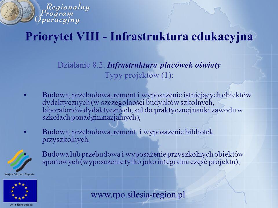 www.rpo.silesia-region.pl Priorytet VIII - Infrastruktura edukacyjna Działanie 8.2. Infrastruktura placówek oświaty Typy projektów (1): Budowa, przebu