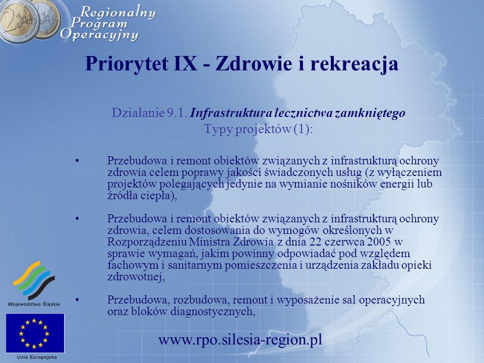 www.rpo.silesia-region.pl Priorytet IX - Zdrowie i rekreacja Działanie 9.1. Infrastruktura lecznictwa zamkniętego Typy projektów (1): Przebudowa i rem