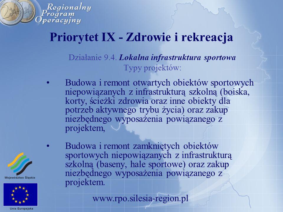 www.rpo.silesia-region.pl Priorytet IX - Zdrowie i rekreacja Działanie 9.4. Lokalna infrastruktura sportowa Typy projektów: Budowa i remont otwartych