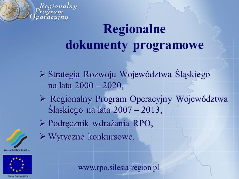 www.rpo.silesia-region.pl Regionalne dokumenty programowe Strategia Rozwoju Województwa Śląskiego na lata 2000 – 2020, Strategia Rozwoju Województwa Ś