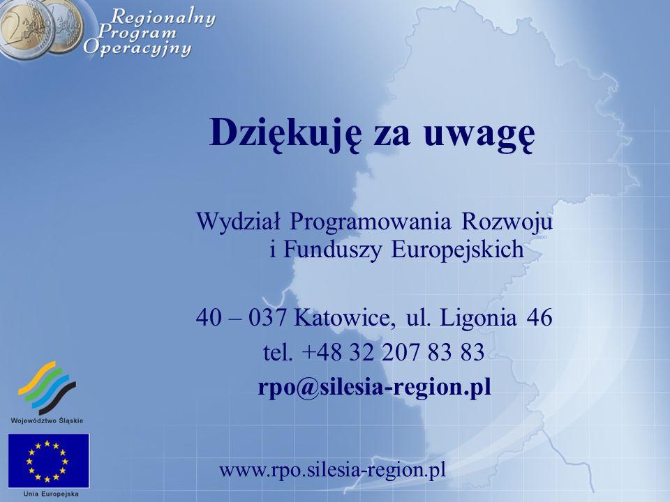 www.rpo.silesia-region.pl Dziękuję za uwagę Wydział Programowania Rozwoju i Funduszy Europejskich 40 – 037 Katowice, ul. Ligonia 46 tel. +48 32 207 83