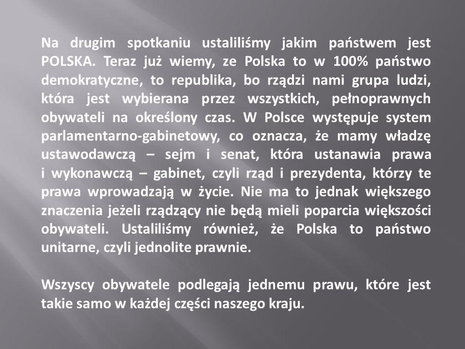 Na drugim spotkaniu ustaliliśmy jakim państwem jest POLSKA. Teraz już wiemy, ze Polska to w 100% państwo demokratyczne, to republika, bo rządzi nami g