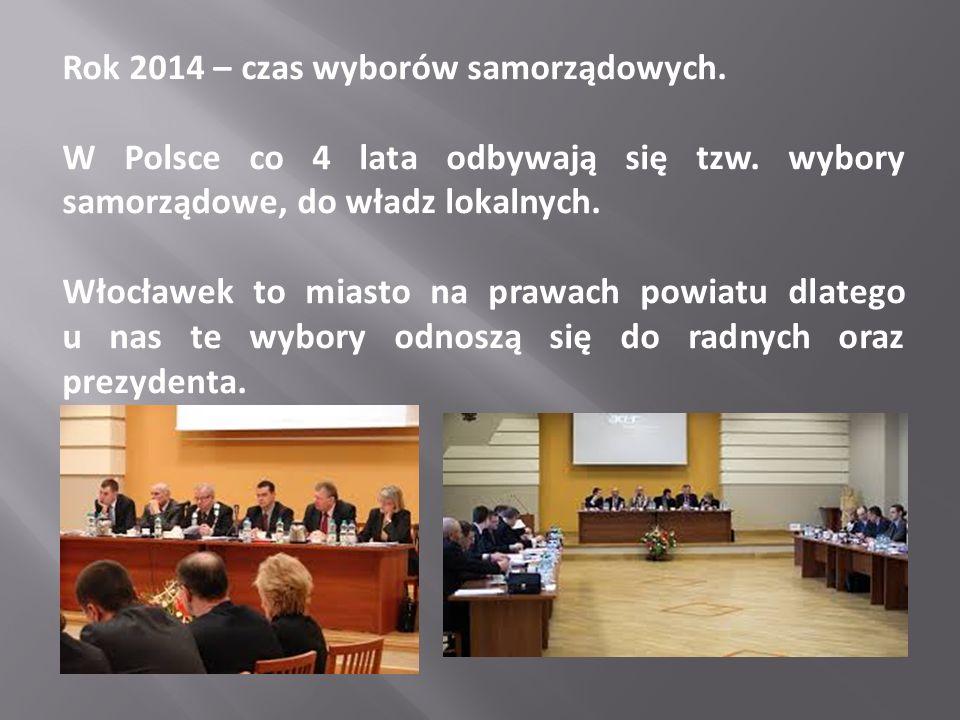 Rok 2014 – czas wyborów samorządowych. W Polsce co 4 lata odbywają się tzw. wybory samorządowe, do władz lokalnych. Włocławek to miasto na prawach pow