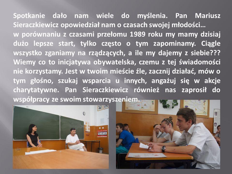 Spotkanie dało nam wiele do myślenia. Pan Mariusz Sieraczkiewicz opowiedział nam o czasach swojej młodości… w porównaniu z czasami przełomu 1989 roku