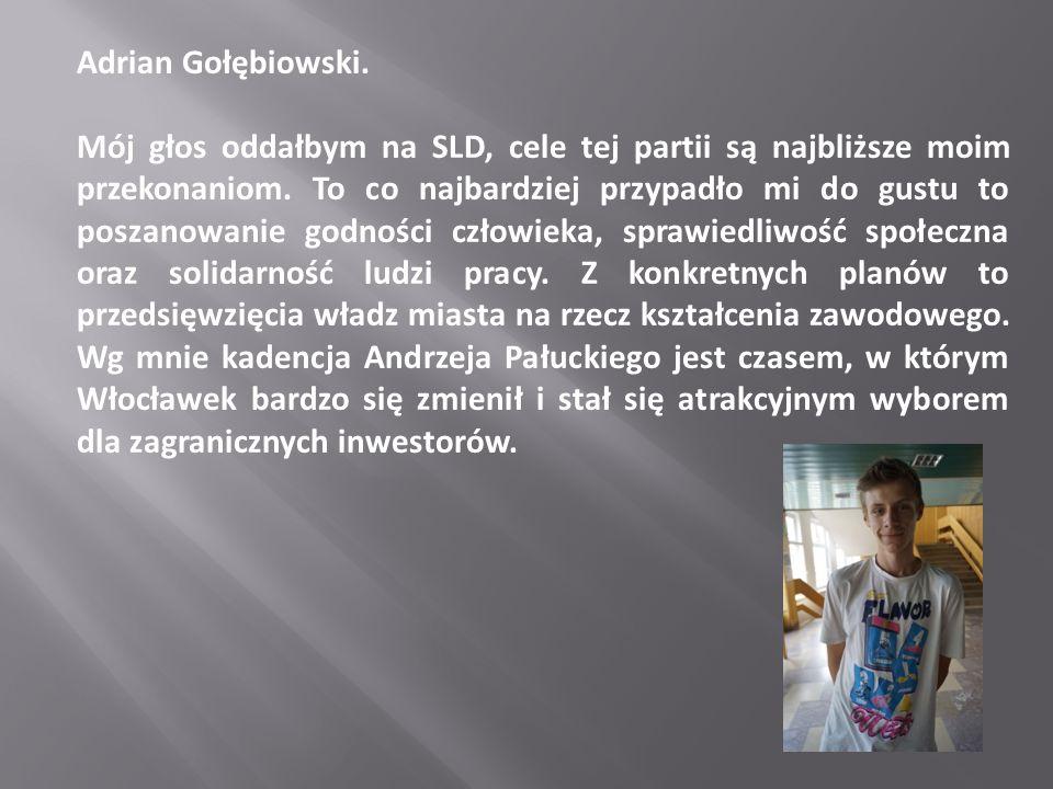 Adrian Gołębiowski. Mój głos oddałbym na SLD, cele tej partii są najbliższe moim przekonaniom. To co najbardziej przypadło mi do gustu to poszanowanie