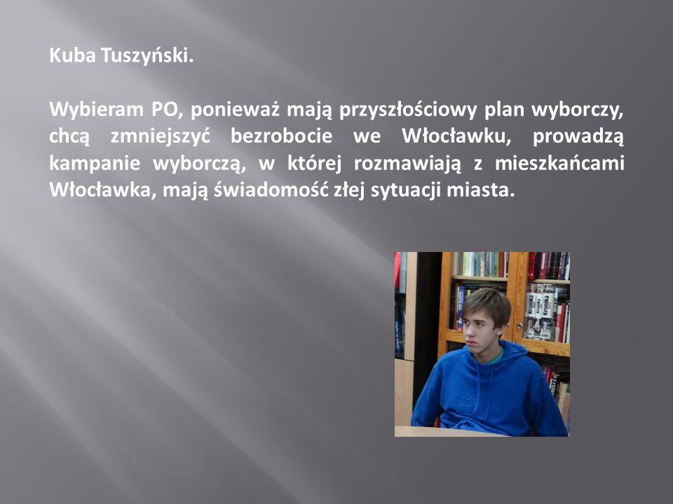 Kuba Tuszyński. Wybieram PO, ponieważ mają przyszłościowy plan wyborczy, chcą zmniejszyć bezrobocie we Włocławku, prowadzą kampanie wyborczą, w której