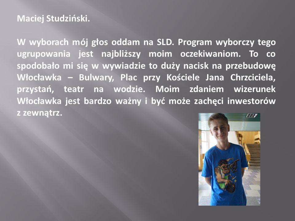 Maciej Studziński. W wyborach mój głos oddam na SLD. Program wyborczy tego ugrupowania jest najbliższy moim oczekiwaniom. To co spodobało mi się w wyw