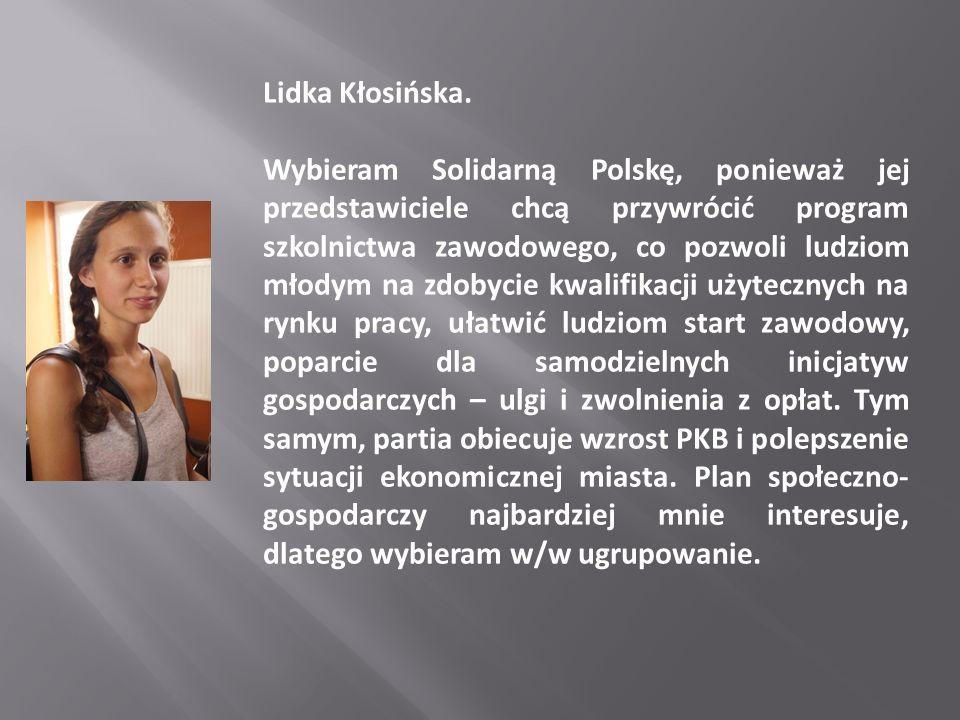 Lidka Kłosińska. Wybieram Solidarną Polskę, ponieważ jej przedstawiciele chcą przywrócić program szkolnictwa zawodowego, co pozwoli ludziom młodym na
