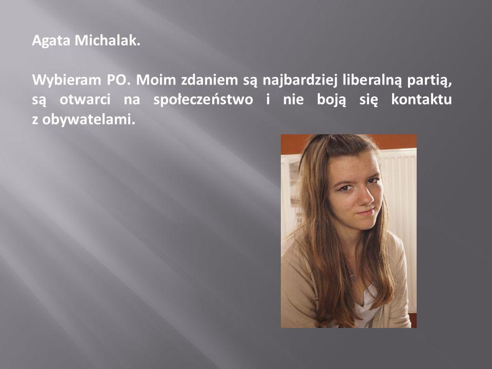 Agata Michalak. Wybieram PO. Moim zdaniem są najbardziej liberalną partią, są otwarci na społeczeństwo i nie boją się kontaktu z obywatelami.