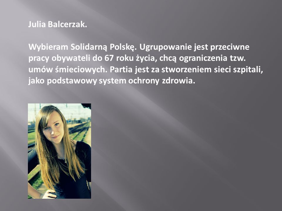 Julia Balcerzak. Wybieram Solidarną Polskę. Ugrupowanie jest przeciwne pracy obywateli do 67 roku życia, chcą ograniczenia tzw. umów śmieciowych. Part
