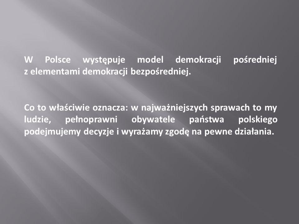 W Polsce występuje model demokracji pośredniej z elementami demokracji bezpośredniej. Co to właściwie oznacza: w najważniejszych sprawach to my ludzie