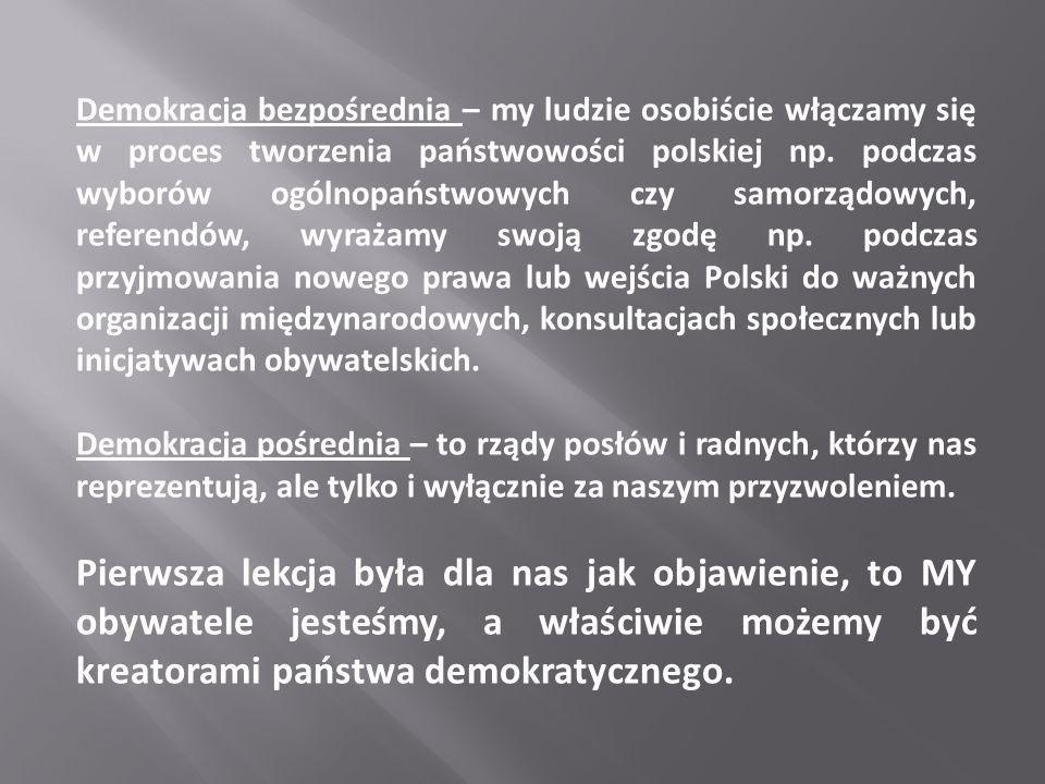 Demokracja bezpośrednia – my ludzie osobiście włączamy się w proces tworzenia państwowości polskiej np. podczas wyborów ogólnopaństwowych czy samorząd
