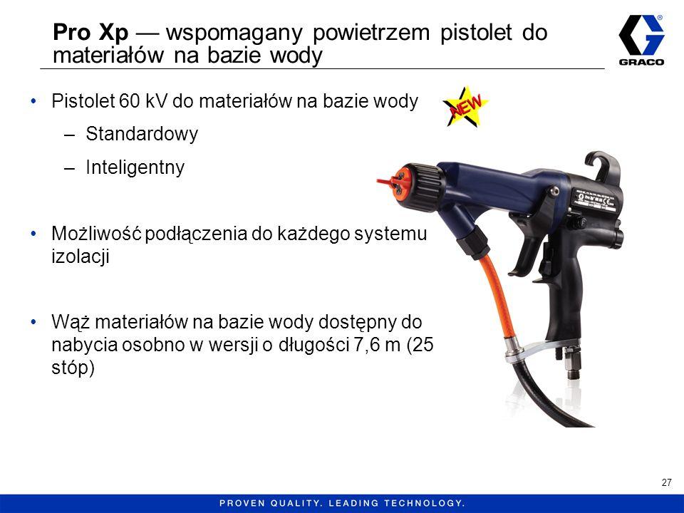 Pro Xp wspomagany powietrzem pistolet do materiałów na bazie wody Pistolet 60 kV do materiałów na bazie wody –Standardowy –Inteligentny Możliwość podł