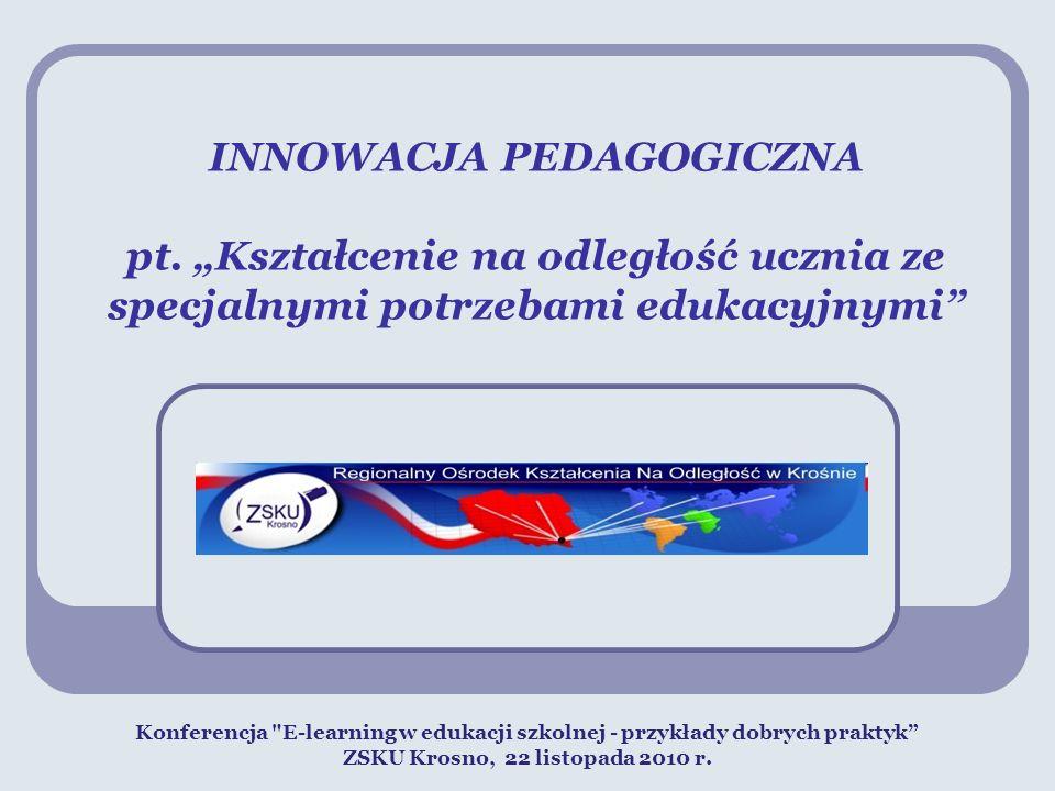INNOWACJA PEDAGOGICZNA pt. Kształcenie na odległość ucznia ze specjalnymi potrzebami edukacyjnymi Konferencja