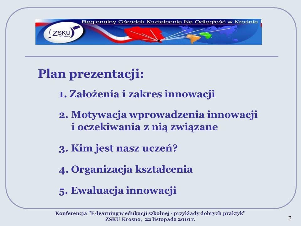 Plan prezentacji: 1. Założenia i zakres innowacji 2. Motywacja wprowadzenia innowacji i oczekiwania z nią związane 4. Organizacja kształcenia Konferen