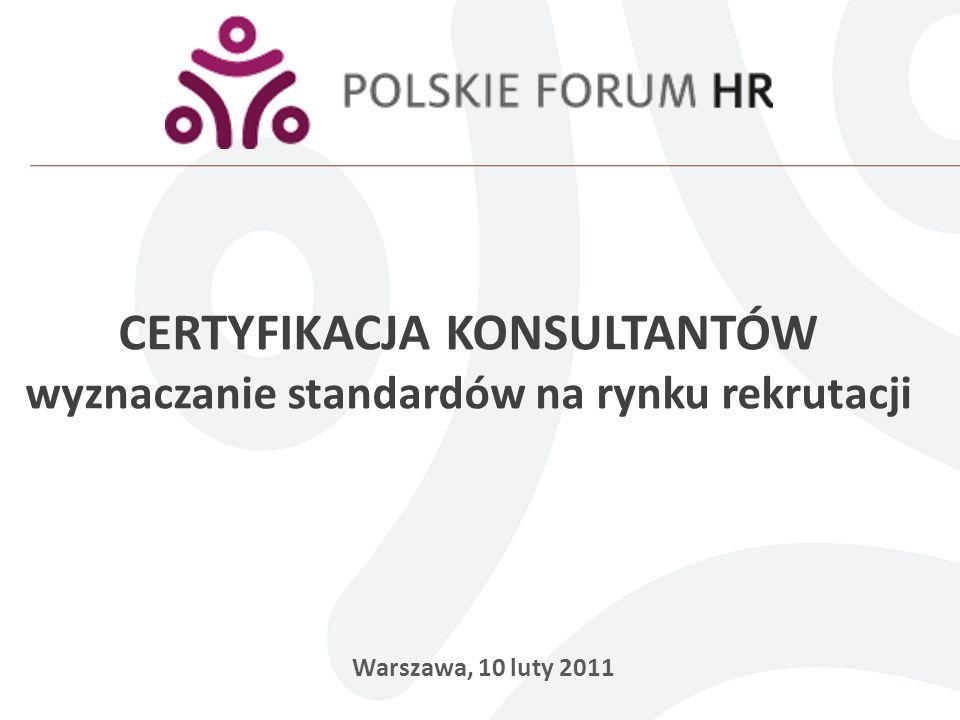 CERTYFIKACJA KONSULTANTÓW wyznaczanie standardów na rynku rekrutacji Warszawa, 10 luty 2011
