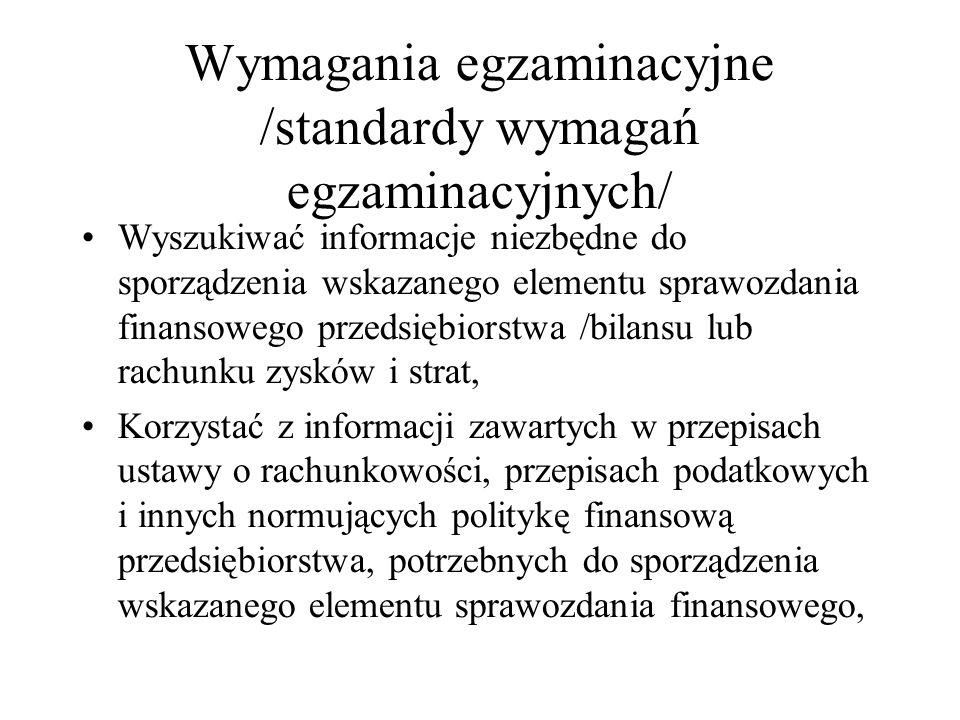 Wymagania egzaminacyjne /standardy wymagań egzaminacyjnych/ Wyszukiwać informacje niezbędne do sporządzenia wskazanego elementu sprawozdania finansowe