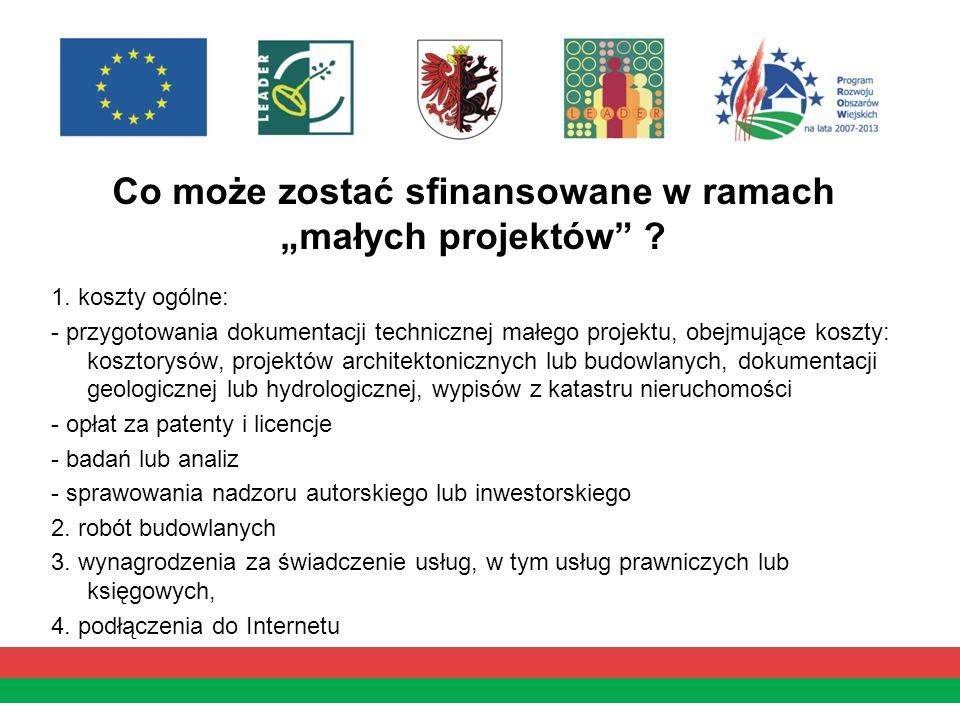 Co może zostać sfinansowane w ramach małych projektów ? 1. koszty ogólne: - przygotowania dokumentacji technicznej małego projektu, obejmujące koszty: