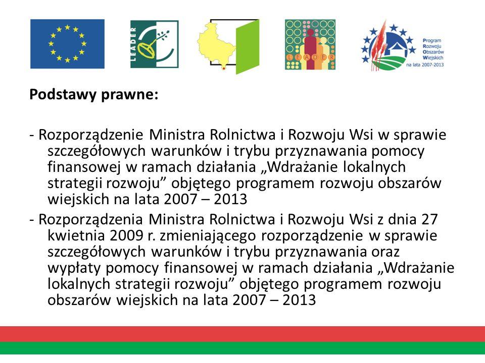 Podstawy prawne: - Rozporządzenie Ministra Rolnictwa i Rozwoju Wsi w sprawie szczegółowych warunków i trybu przyznawania pomocy finansowej w ramach dz