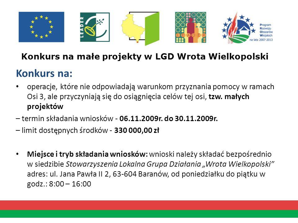 Konkurs na małe projekty w LGD Wrota Wielkopolski Konkurs na: operacje, które nie odpowiadają warunkom przyznania pomocy w ramach Osi 3, ale przyczyni