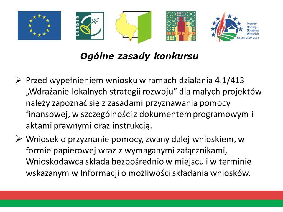 Ogólne zasady konkursu Przed wypełnieniem wniosku w ramach działania 4.1/413 Wdrażanie lokalnych strategii rozwoju dla małych projektów należy zapozna
