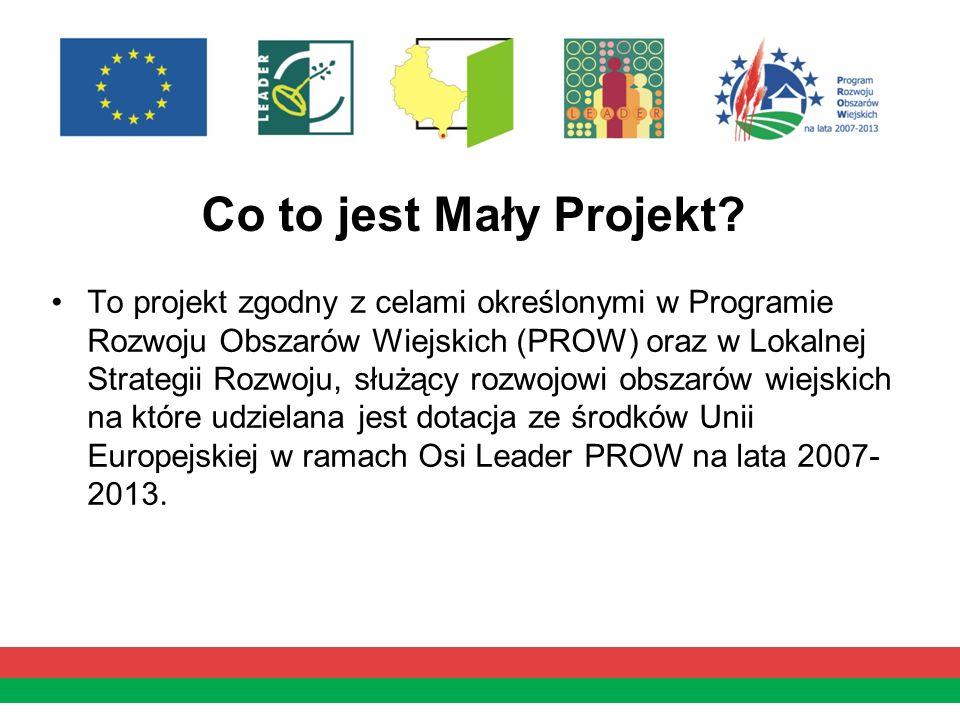 Co to jest Mały Projekt? To projekt zgodny z celami określonymi w Programie Rozwoju Obszarów Wiejskich (PROW) oraz w Lokalnej Strategii Rozwoju, służą