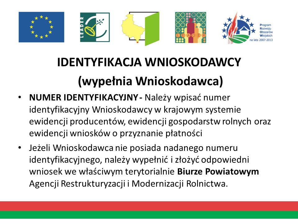 IDENTYFIKACJA WNIOSKODAWCY (wypełnia Wnioskodawca) NUMER IDENTYFIKACYJNY - Należy wpisać numer identyfikacyjny Wnioskodawcy w krajowym systemie ewiden