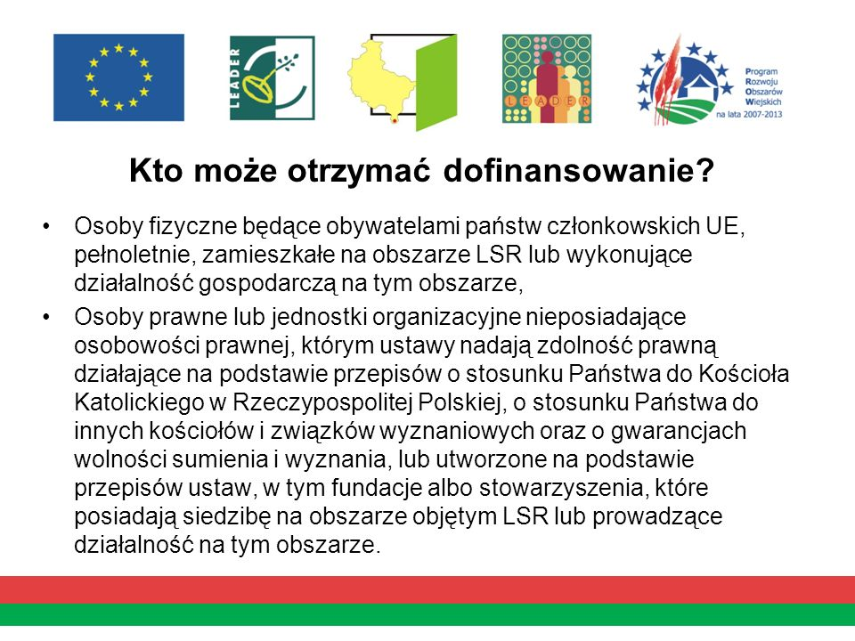 Kto może otrzymać dofinansowanie? Osoby fizyczne będące obywatelami państw członkowskich UE, pełnoletnie, zamieszkałe na obszarze LSR lub wykonujące d