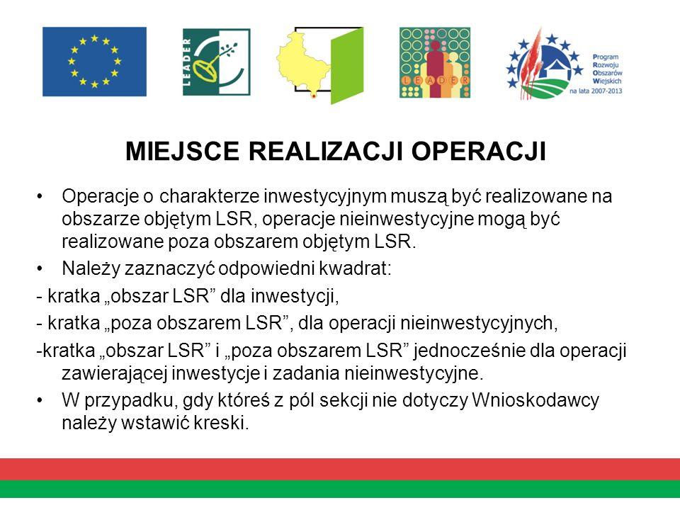 MIEJSCE REALIZACJI OPERACJI Operacje o charakterze inwestycyjnym muszą być realizowane na obszarze objętym LSR, operacje nieinwestycyjne mogą być real