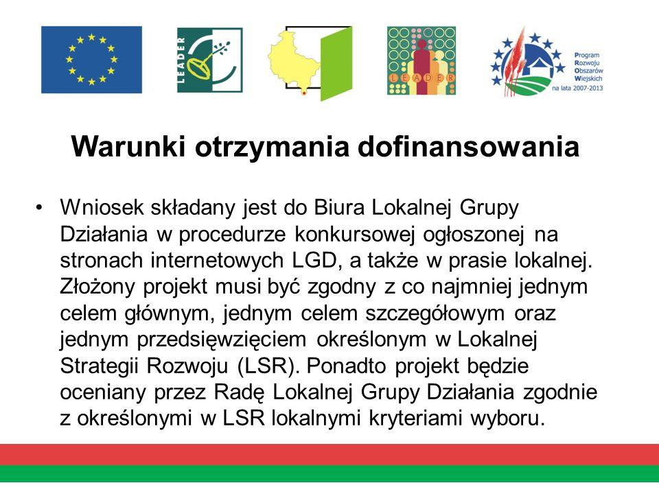 Warunki otrzymania dofinansowania Wniosek składany jest do Biura Lokalnej Grupy Działania w procedurze konkursowej ogłoszonej na stronach internetowyc