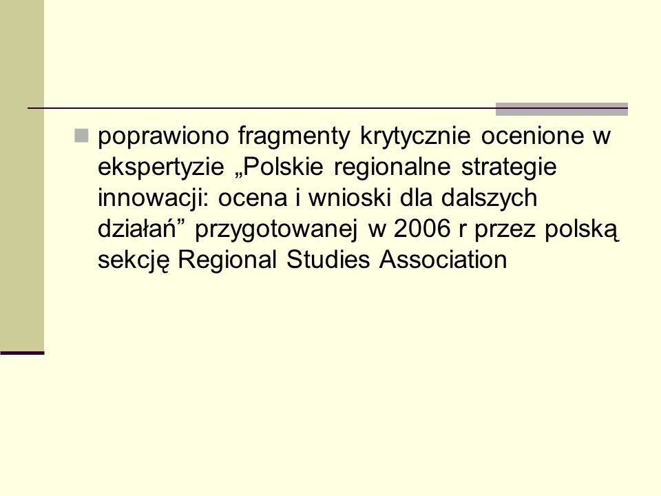 poprawiono fragmenty krytycznie ocenione w ekspertyzie Polskie regionalne strategie innowacji: ocena i wnioski dla dalszych działań przygotowanej w 2006 r przez polską sekcję Regional Studies Association
