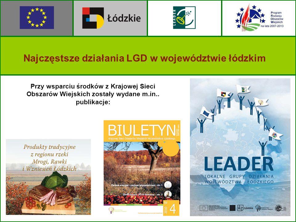 Przy wsparciu środków z Krajowej Sieci Obszarów Wiejskich zostały wydane m.in.. publikacje: Najczęstsze działania LGD w województwie łódzkim
