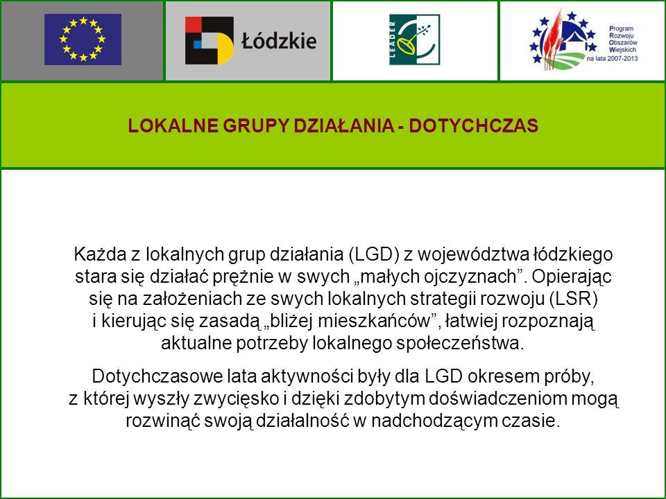 LOKALNE GRUPY DZIAŁANIA - DOTYCHCZAS Każda z lokalnych grup działania (LGD) z województwa łódzkiego stara się działać prężnie w swych małych ojczyznac