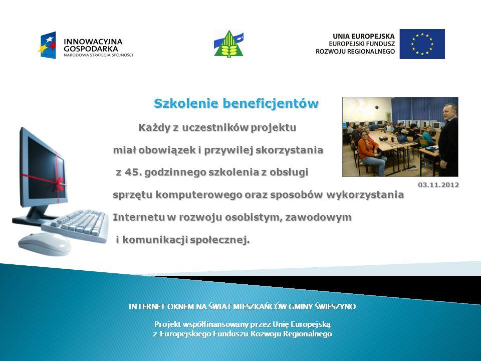 INTERNET OKNEM NA ŚWIAT MIESZKAŃCÓW GMINY ŚWIESZYNO Projekt współfinansowany przez Unię Europejską z Europejskiego Funduszu Rozwoju Regionalnego Szkol