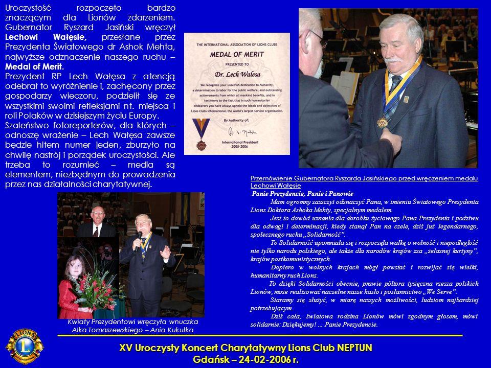 XV Uroczysty Koncert Charytatywny Lions Club NEPTUN Gdańsk – 24-02-2006 r. Uroczystość rozpoczęto bardzo znaczącym dla Lionów zdarzeniem. Gubernator R