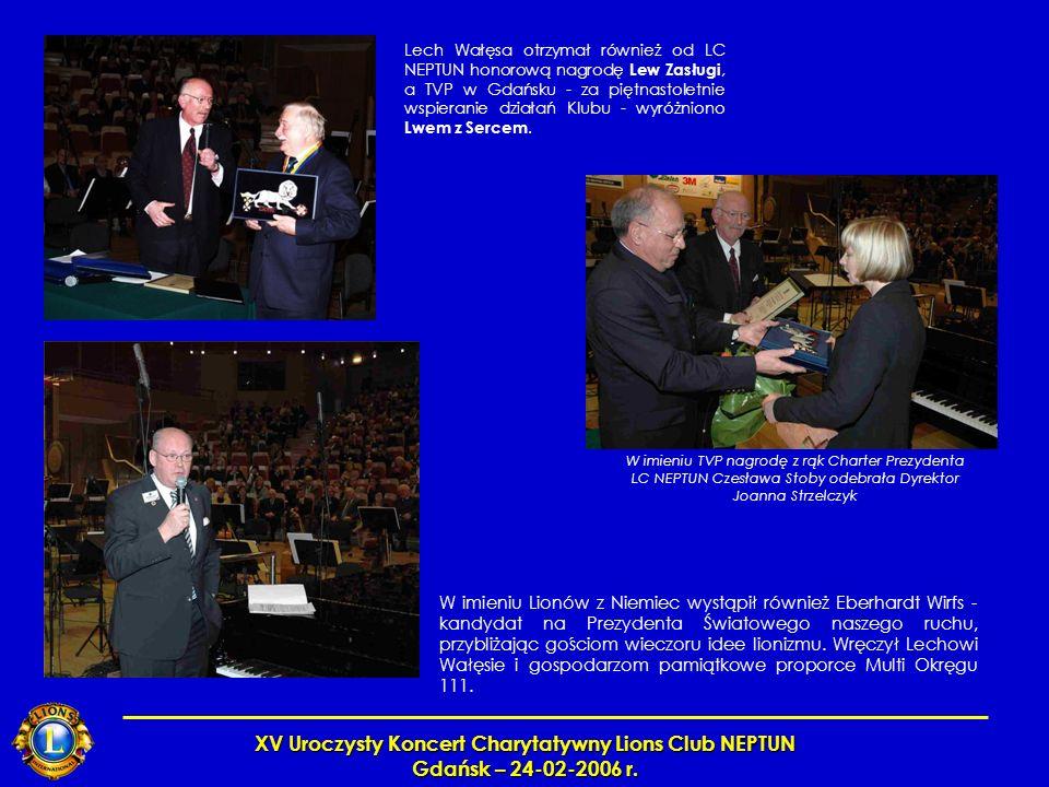 XV Uroczysty Koncert Charytatywny Lions Club NEPTUN Gdańsk – 24-02-2006 r. Lech Wałęsa otrzymał również od LC NEPTUN honorową nagrodę Lew Zasługi, a T