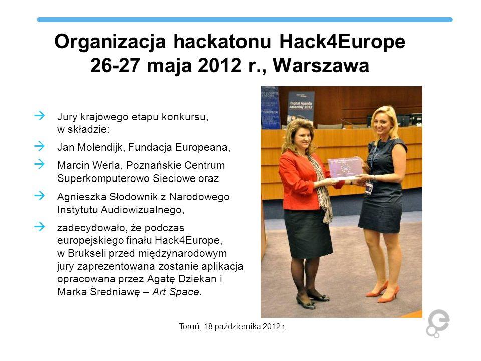 Organizacja hackatonu Hack4Europe 26-27 maja 2012 r., Warszawa Jury krajowego etapu konkursu, w składzie: Jan Molendijk, Fundacja Europeana, Marcin We