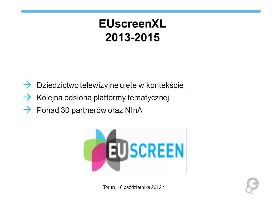 EUscreenXL 2013-2015 Dziedzictwo telewizyjne ujęte w kontekście Kolejna odsłona platformy tematycznej Ponad 30 partnerów oraz NInA Toruń, 18 październ