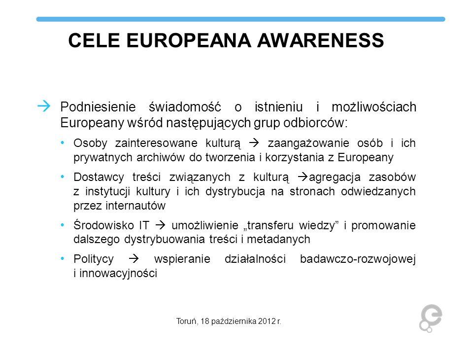 CELE EUROPEANA AWARENESS Podniesienie świadomość o istnieniu i możliwościach Europeany wśród następujących grup odbiorców: Osoby zainteresowane kultur
