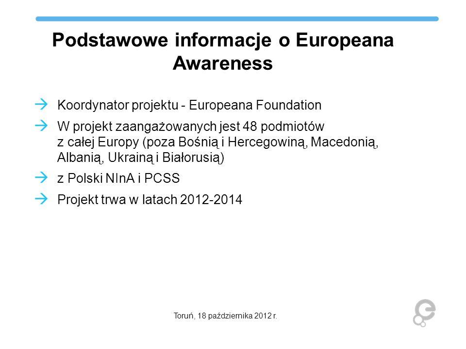 Podstawowe informacje o Europeana Awareness Koordynator projektu - Europeana Foundation W projekt zaangażowanych jest 48 podmiotów z całej Europy (poz
